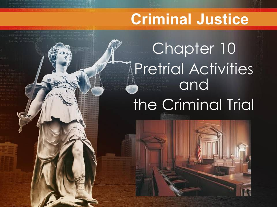 Criminal Justice Today Chapter 10 Pretrial Activities and the Criminal Trial Criminal Justice