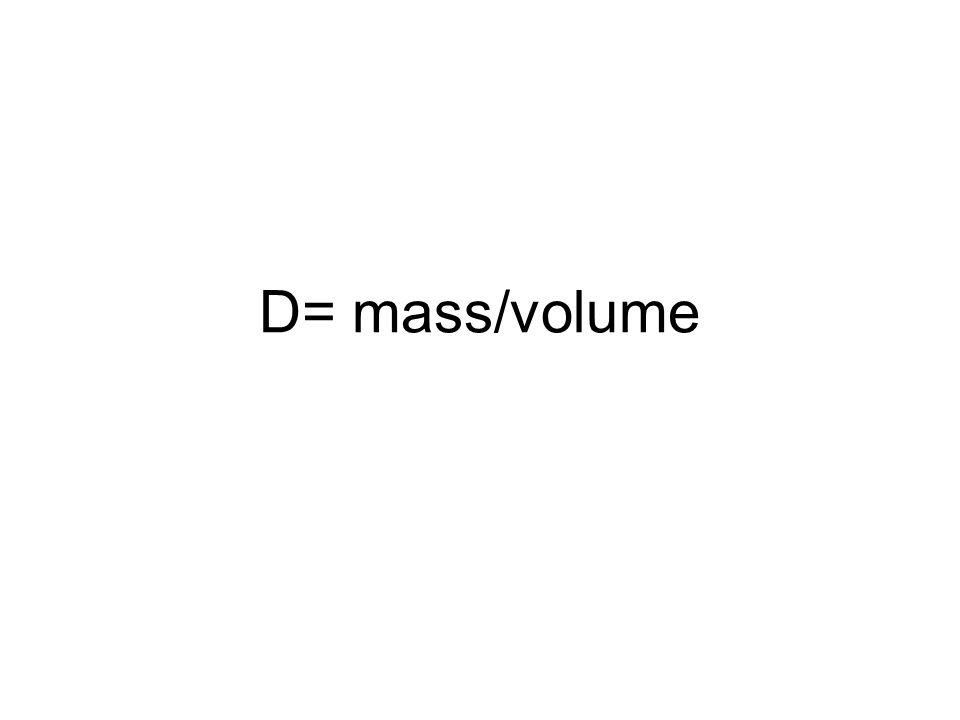 D= mass/volume