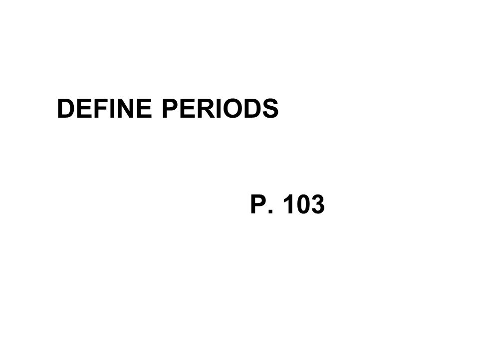 DEFINE PERIODS P. 103