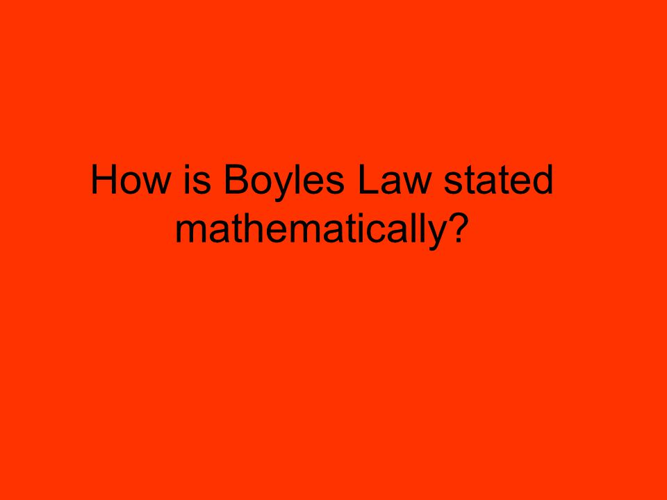 How is Boyles Law stated mathematically