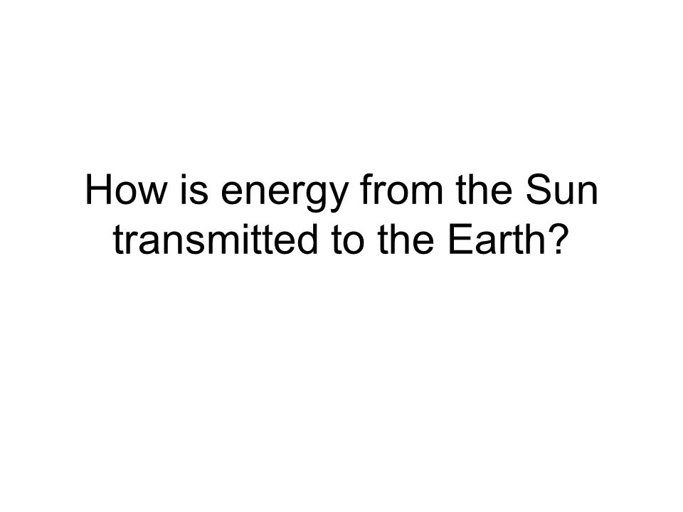 How is energy from the Sun transmitted to the Earth