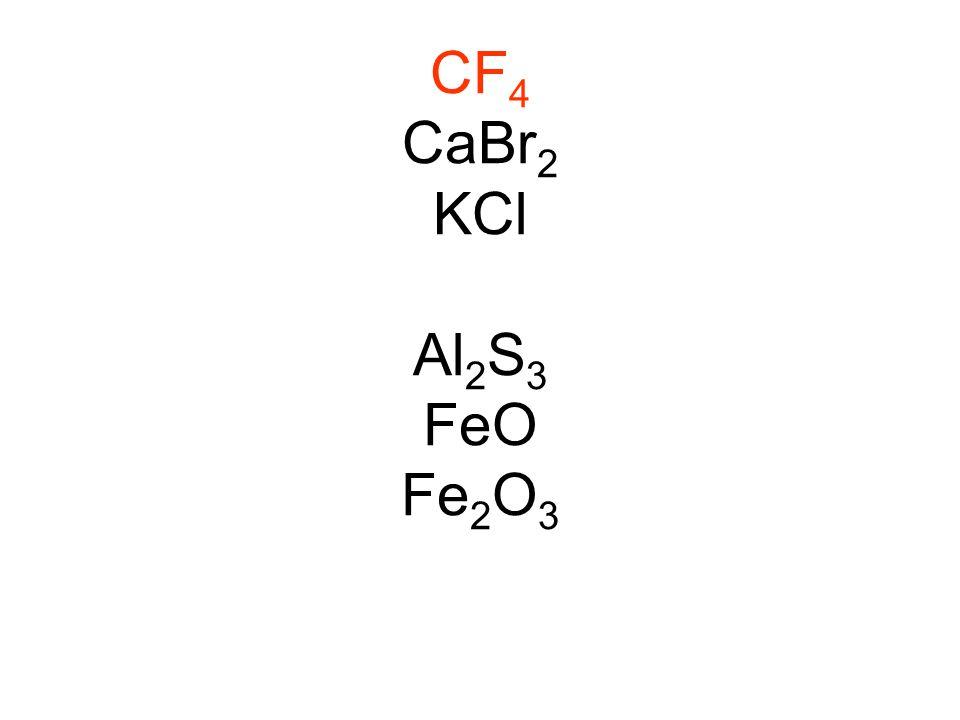 CF 4 CaBr 2 KCl Al 2 S 3 FeO Fe 2 O 3