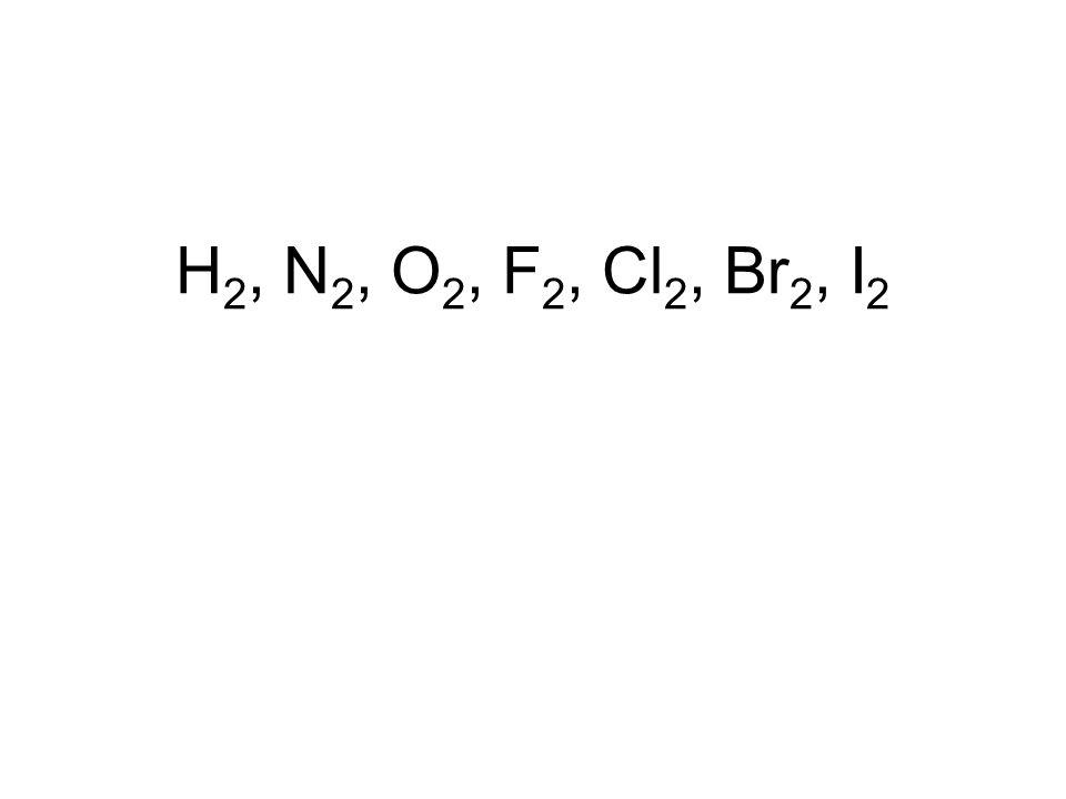 H 2, N 2, O 2, F 2, Cl 2, Br 2, I 2