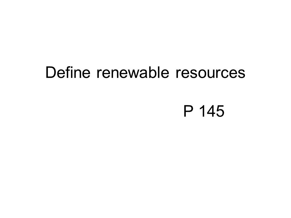 Define renewable resources P 145