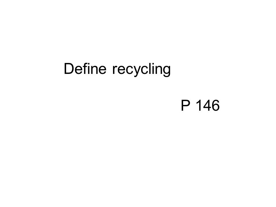 Define recycling P 146