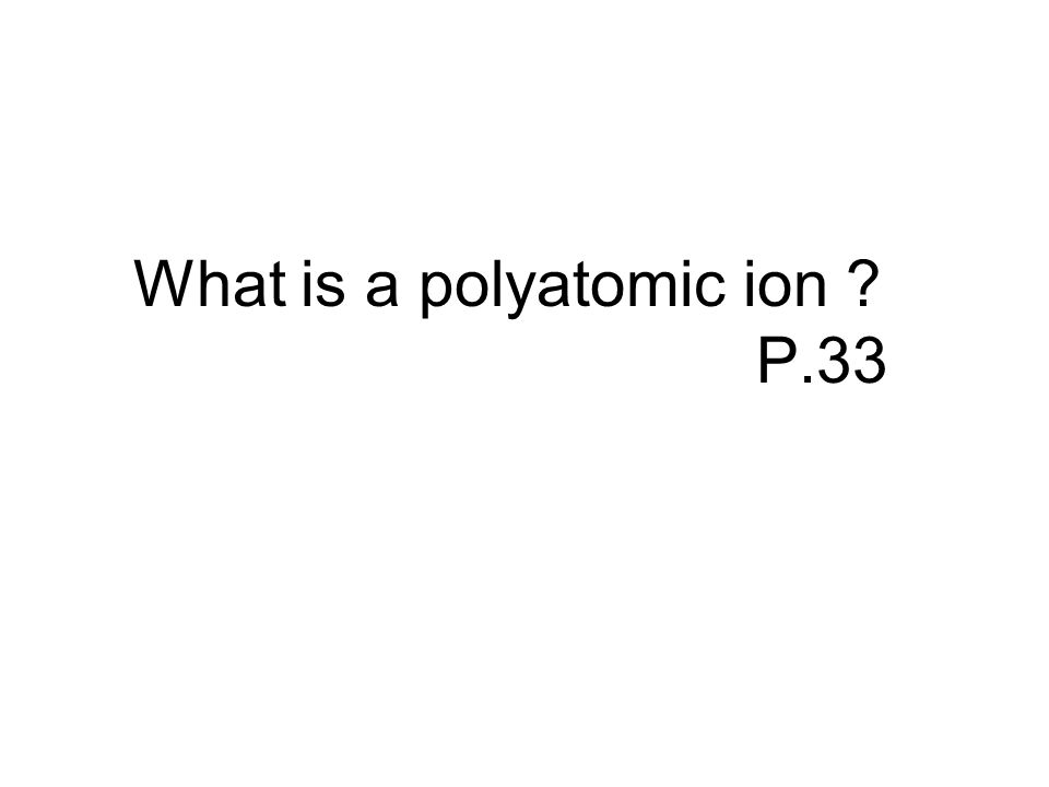 What is a polyatomic ion P.33