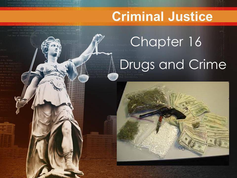 Criminal Justice Today Chapter 16 Drugs and Crime Criminal Justice