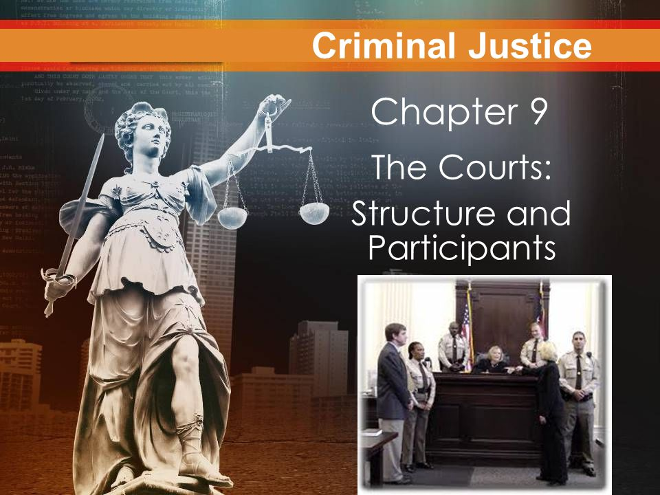 Criminal Justice The Courts: Structure and Participants Chapter 9