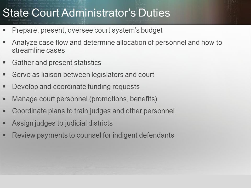 © 2013 by Pearson Higher Education, Inc Upper Saddle River, New Jersey 07458 All Rights Reserved State Court Administrator's Duties  Prepare, present