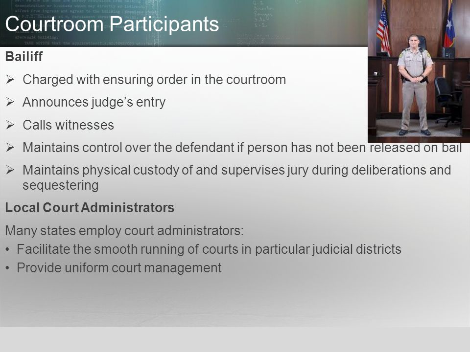 © 2013 by Pearson Higher Education, Inc Upper Saddle River, New Jersey 07458 All Rights Reserved Courtroom Participants Bailiff  Charged with ensurin