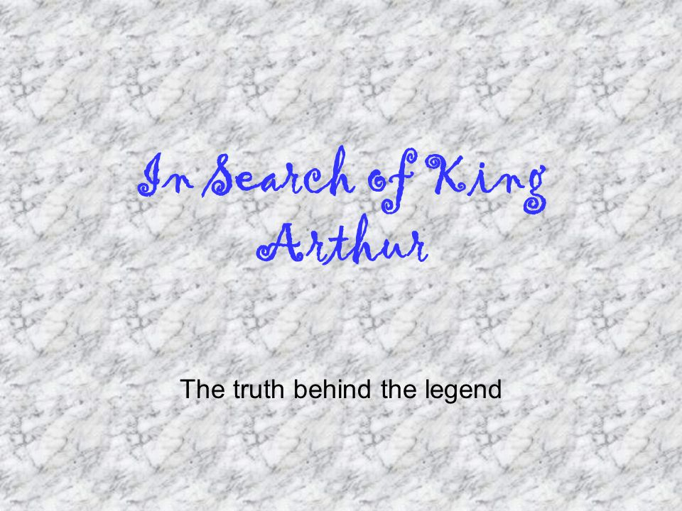 In Search of King Arthur The truth behind the legend