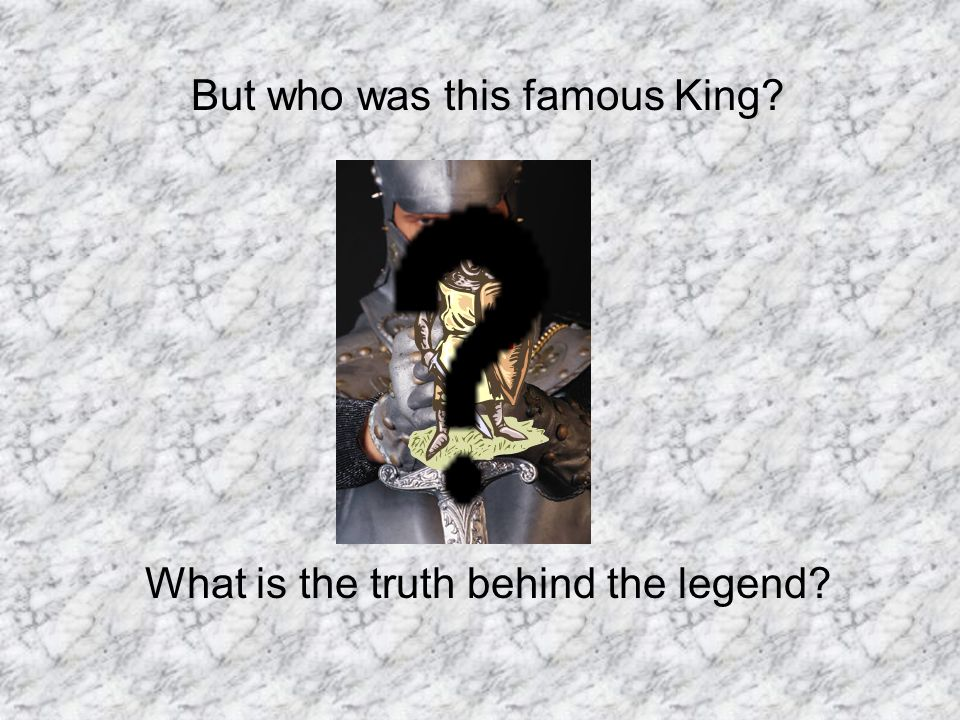 But who was this famous King? What is the truth behind the legend?