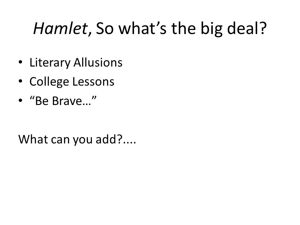 Hamlet, So what's the big deal.