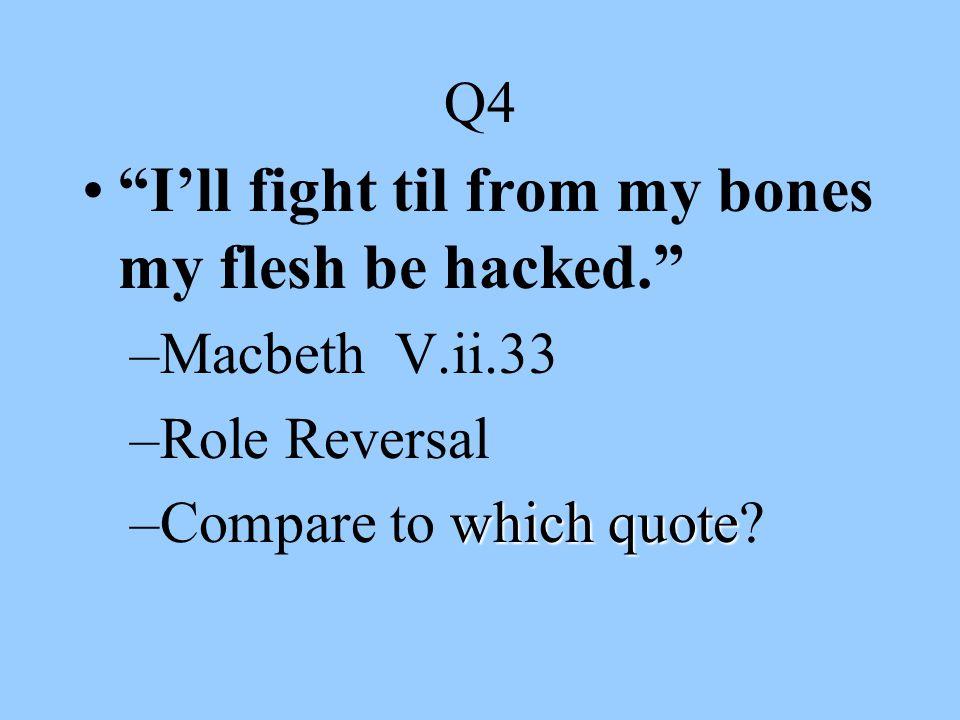 Q5 I have almost forgotten the taste of fears. –Macbeth V.v.9