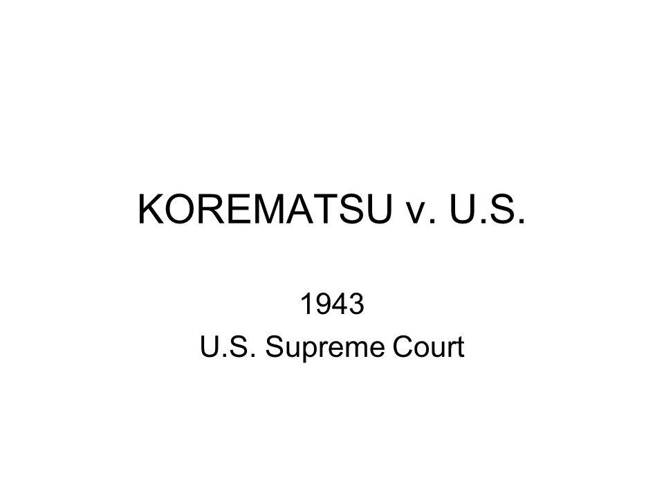 KOREMATSU v. U.S. 1943 U.S. Supreme Court