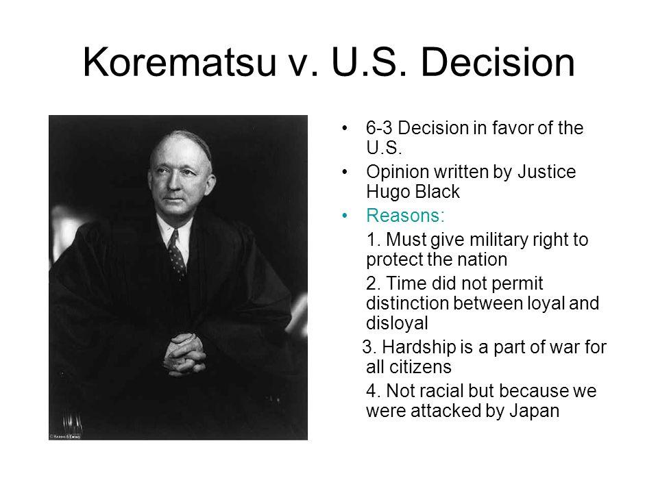 Korematsu v. U.S. Decision 6-3 Decision in favor of the U.S.