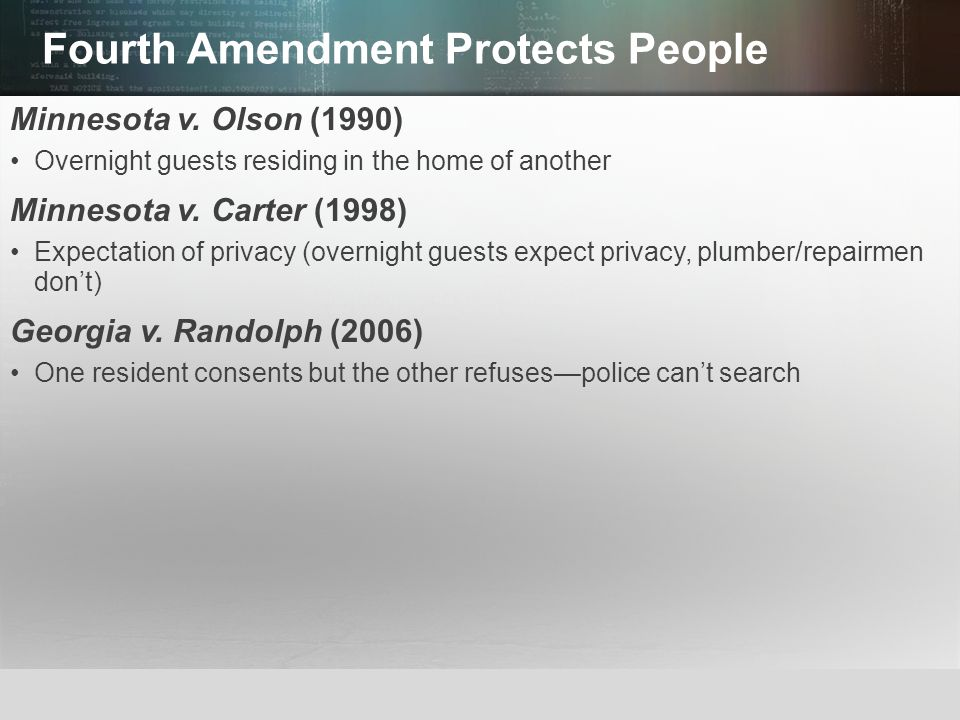 © 2013 by Pearson Higher Education, Inc Upper Saddle River, New Jersey 07458 All Rights Reserved Fourth Amendment Protects People Minnesota v. Olson (