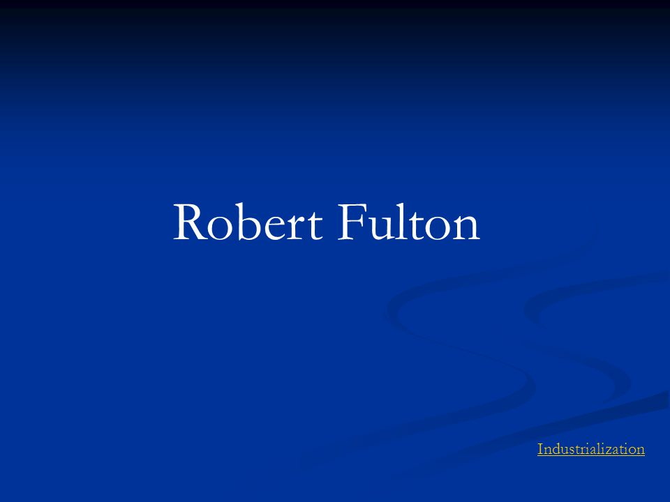 Robert Fulton Industrialization