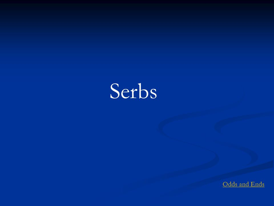 Serbs Odds and Ends