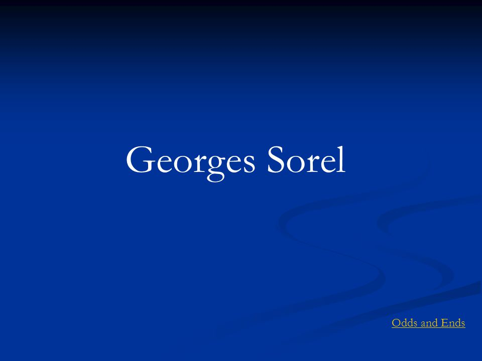 Georges Sorel Odds and Ends