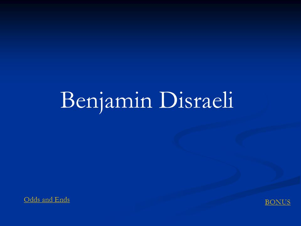 Benjamin Disraeli BONUS Odds and Ends
