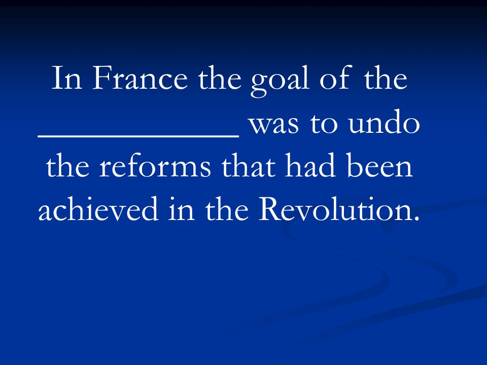 In France the goal of the ___________ was to undo the reforms that had been achieved in the Revolution.