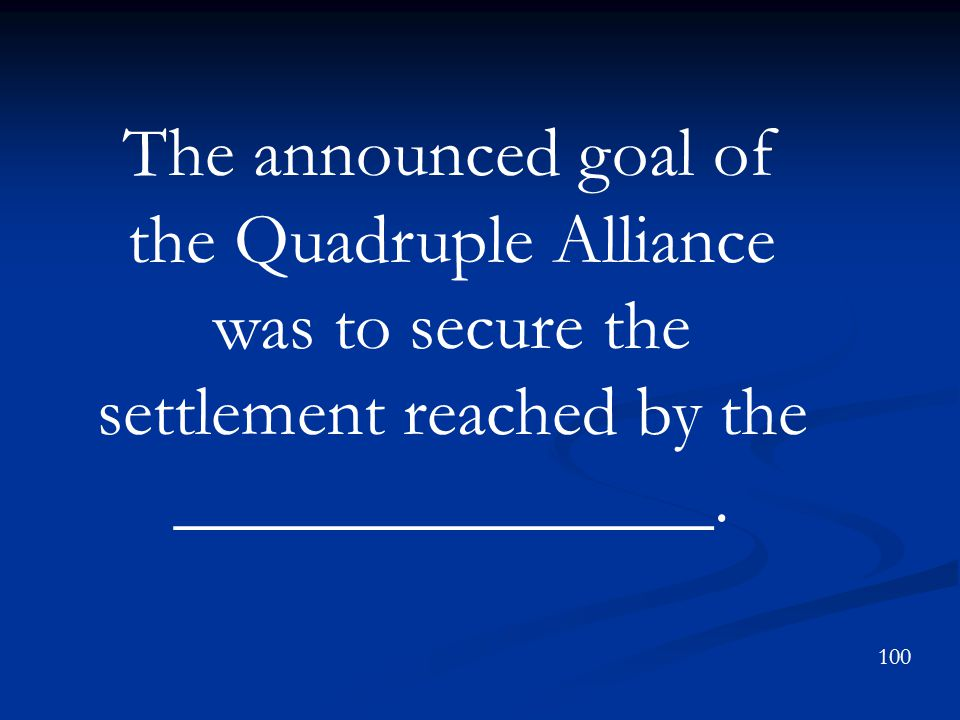 The announced goal of the Quadruple Alliance was to secure the settlement reached by the _______________.