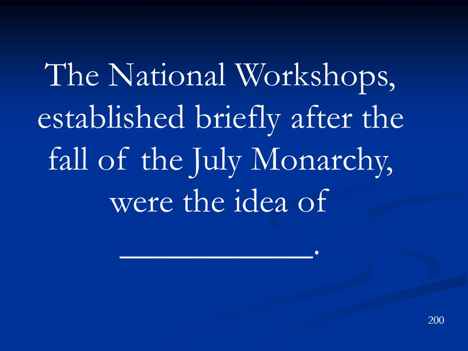 The National Workshops, established briefly after the fall of the July Monarchy, were the idea of ___________.
