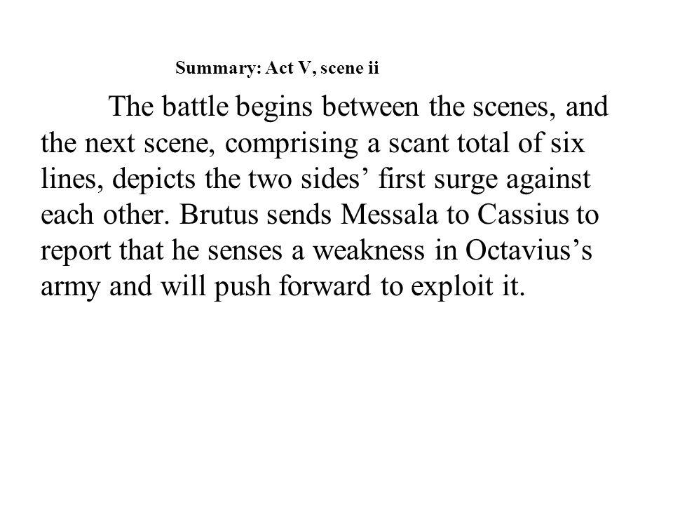 Summary: Act V, scene ii The battle begins between the scenes, and the next scene, comprising a scant total of six lines, depicts the two sides' first surge against each other.