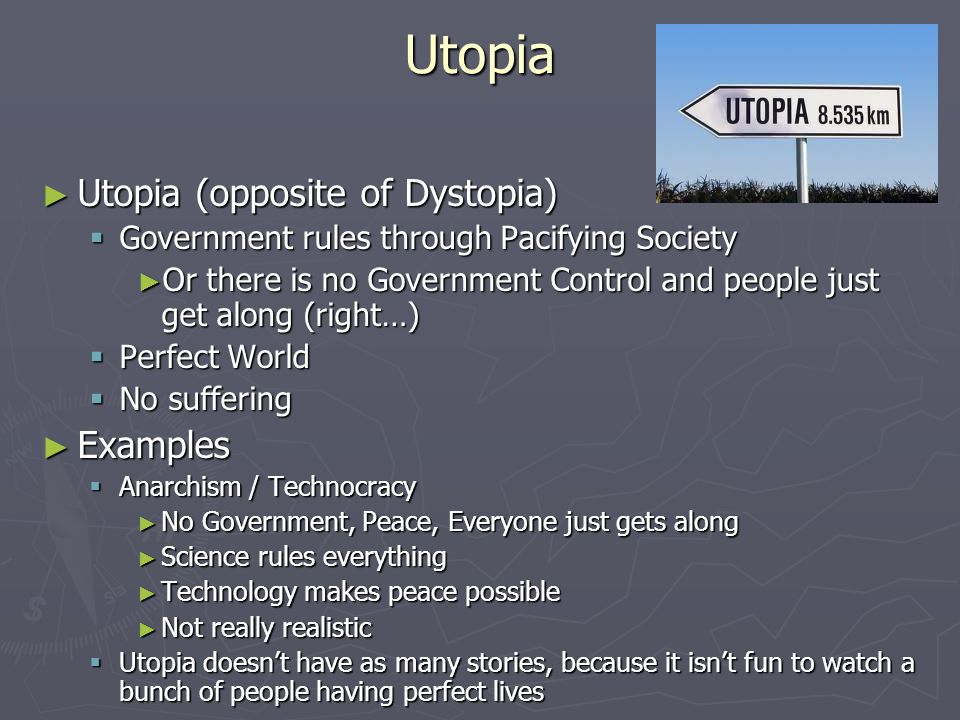 Utopia ► Utopia (opposite of Dystopia)  Government rules through Pacifying Society ► Or there is no Government Control and people just get along (rig