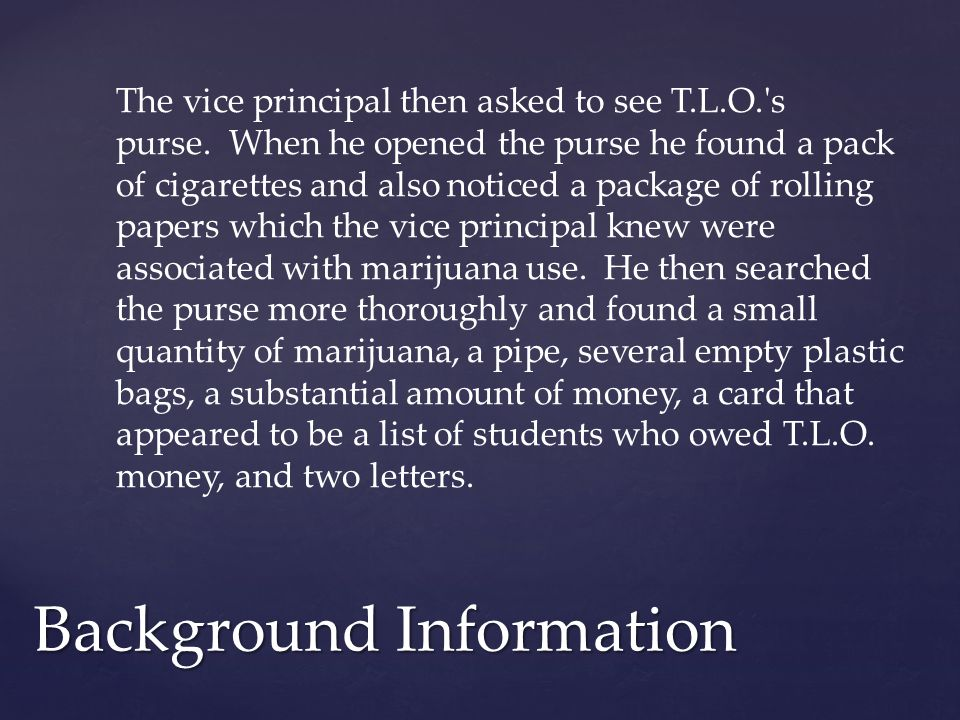 The vice principal then asked to see T.L.O. s purse.