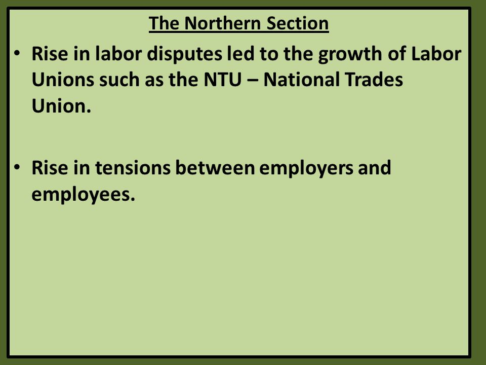 The Northern Section Rise in labor disputes led to the growth of Labor Unions such as the NTU – National Trades Union.