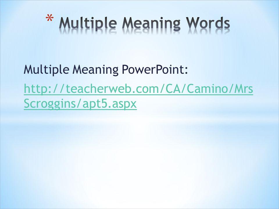Multiple Meaning PowerPoint: http://teacherweb.com/CA/Camino/Mrs Scroggins/apt5.aspx
