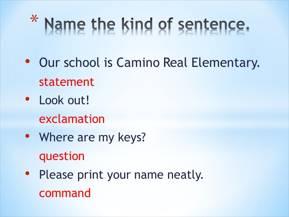 Our school is Camino Real Elementary. statement Look out.
