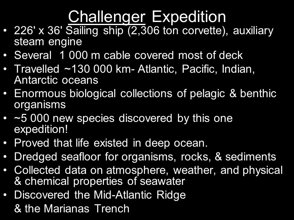 Challenger Expedition 226' x 36' Sailing ship (2,306 ton corvette), auxiliary steam engine Several 1 000 m cable covered most of deck Travelled ~130 0