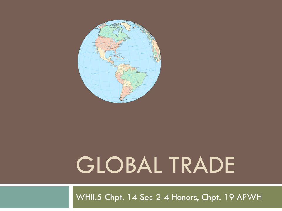 GLOBAL TRADE WHII.5 Chpt. 14 Sec 2-4 Honors, Chpt. 19 APWH