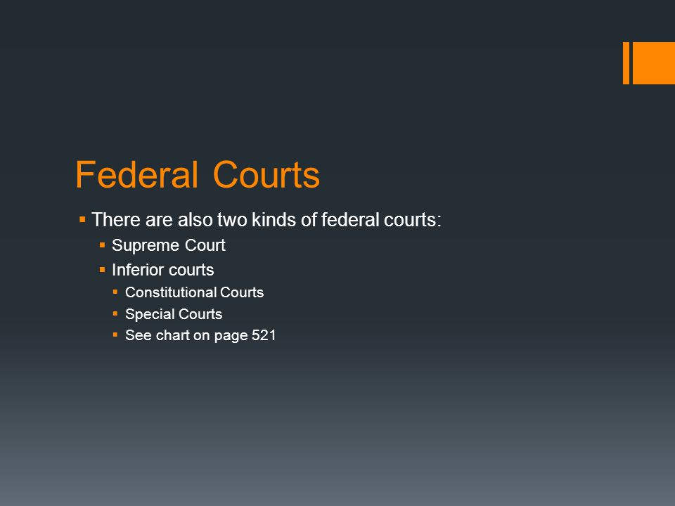 Federal Courts  There are also two kinds of federal courts:  Supreme Court  Inferior courts  Constitutional Courts  Special Courts  See chart on