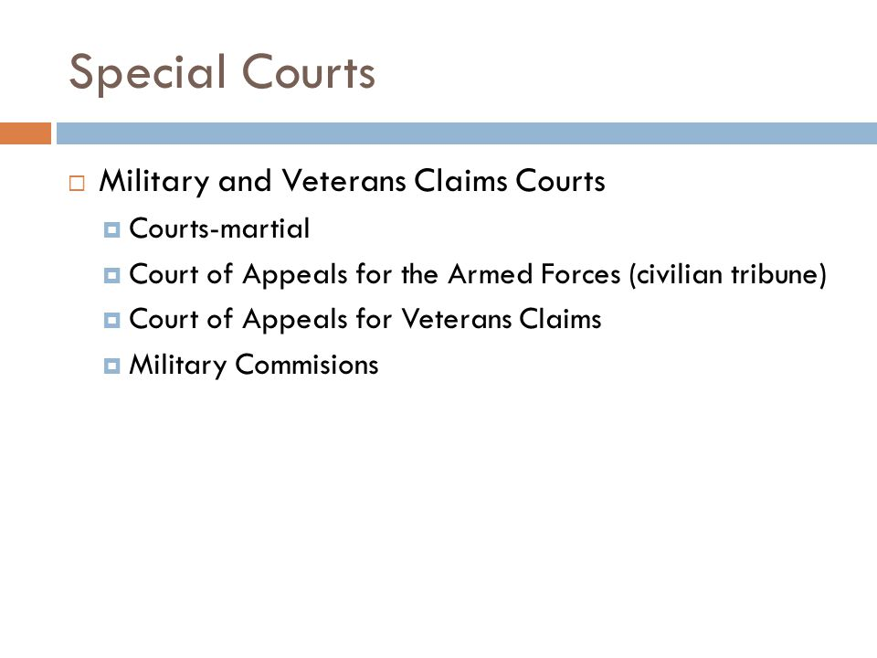 Special Courts  Military and Veterans Claims Courts  Courts-martial  Court of Appeals for the Armed Forces (civilian tribune)  Court of Appeals for Veterans Claims  Military Commisions
