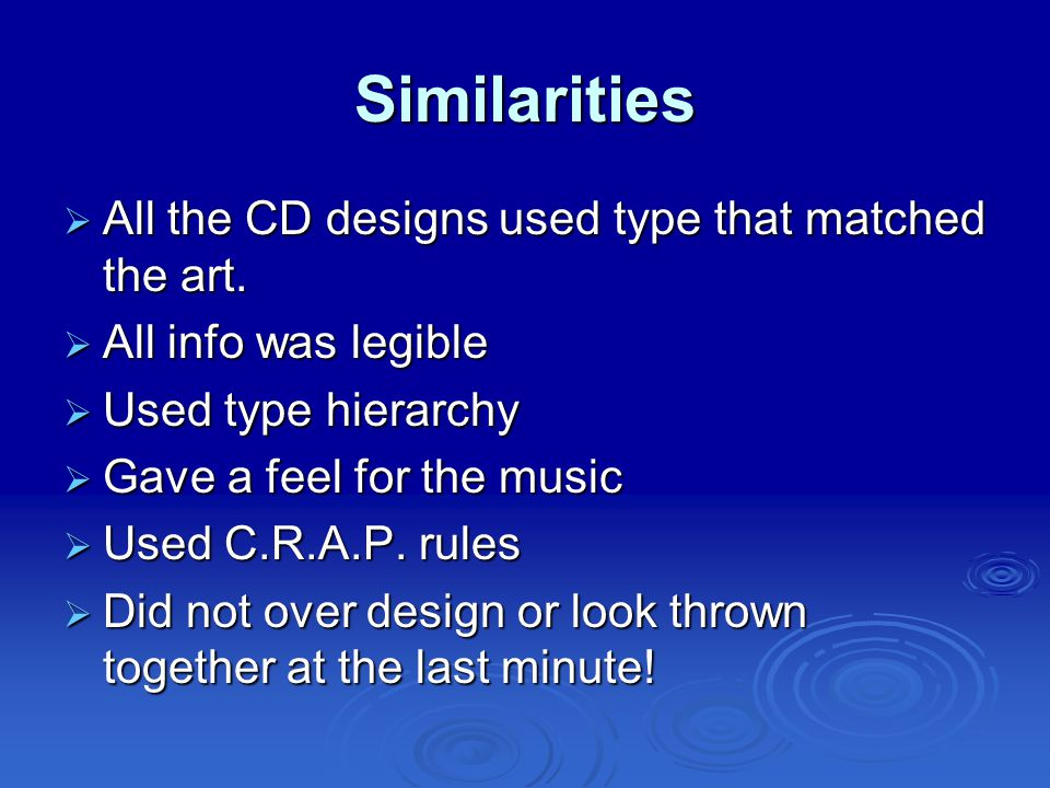 Similarities  All the CD designs used type that matched the art.