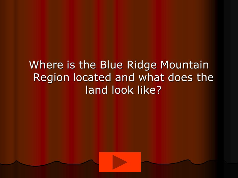 Where is the Blue Ridge Mountain Region located and what does the land look like?