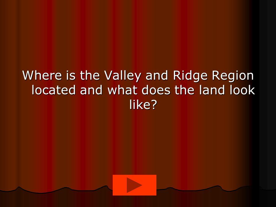 Where is the Valley and Ridge Region located and what does the land look like?