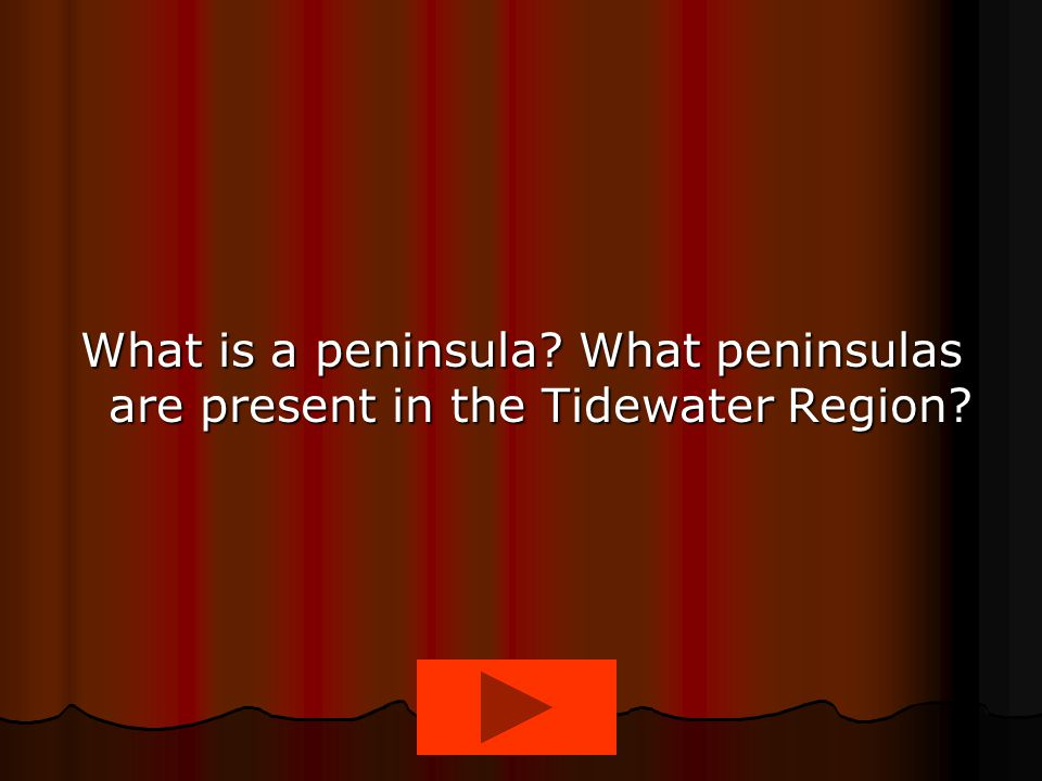 What is a peninsula? What peninsulas are present in the Tidewater Region?