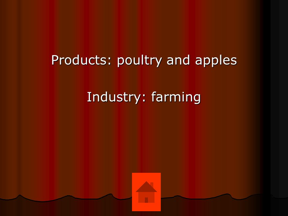 Products: poultry and apples Industry: farming