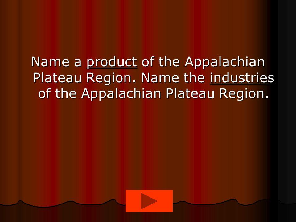 Name a product of the Appalachian Plateau Region. Name the industries of the Appalachian Plateau Region.