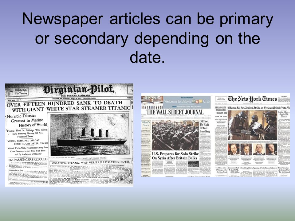 Newspaper articles can be primary or secondary depending on the date.