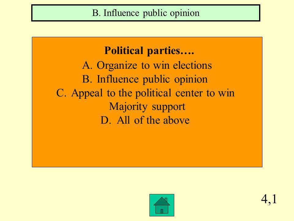 3,4 Which of the following is not a similarity Of Republicans and Democrats? A.Organize to win elections B.Party platforms C.Appeal to the political c