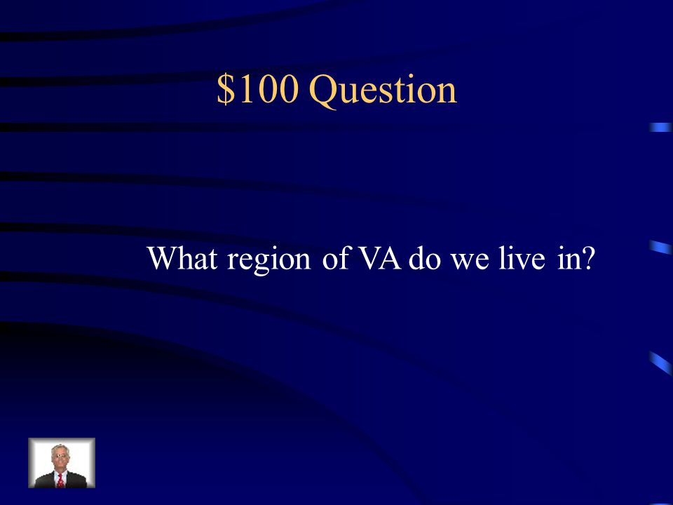 Jeopardy VA Geography 1 st People of VA Early Settlements Revolutionary War VA in the 1900s Q $100 Q $200 Q $300 Q $400 Q $500 Q $100 Q $200 Q $300 Q