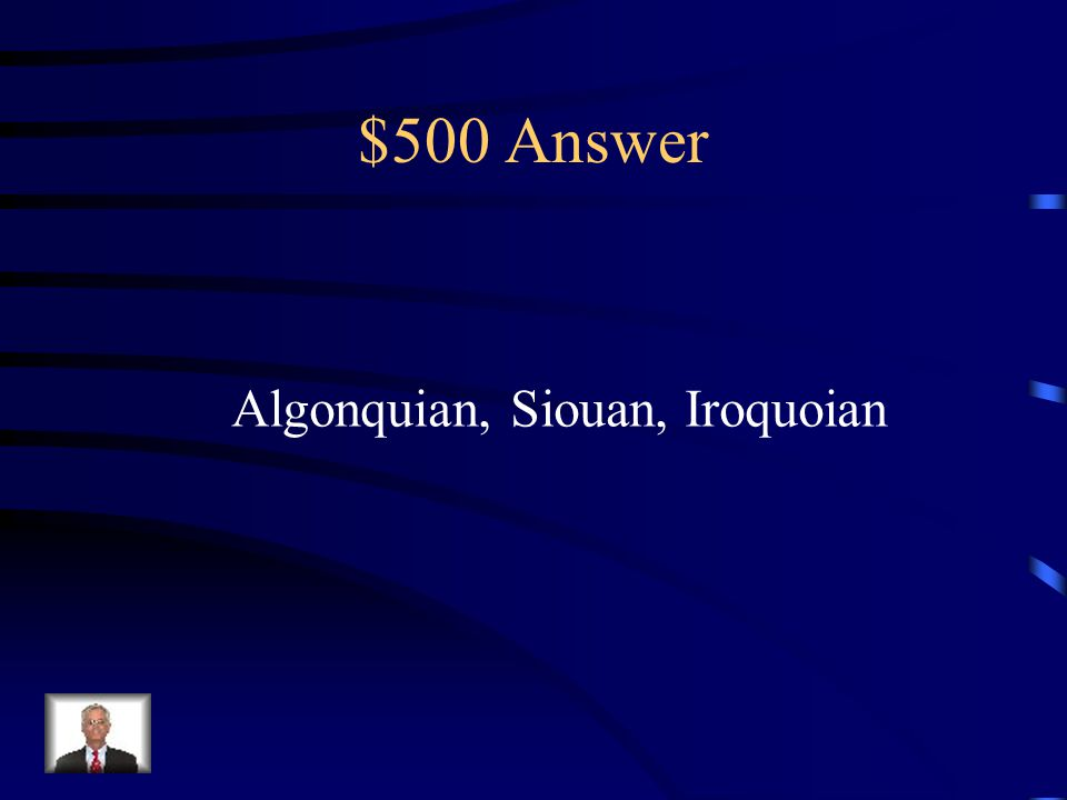 $500 Question List the three Native American language groups