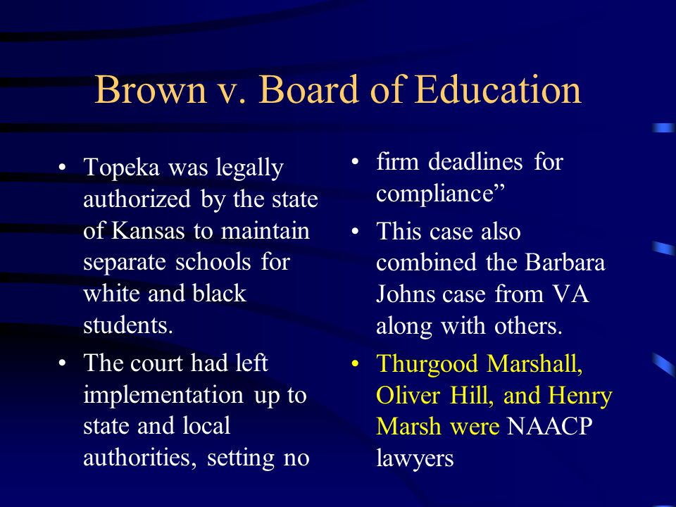 Brown v. Board of Education Topeka was legally authorized by the state of Kansas to maintain separate schools for white and black students. The court