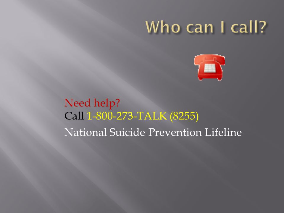 Need help Call 1-800-273-TALK (8255) National Suicide Prevention Lifeline